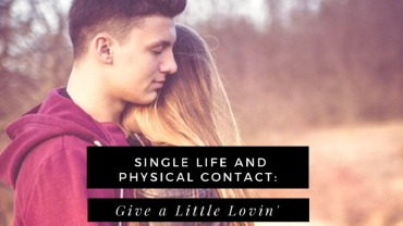 Single Life and Physical Contact: Give a Little Lovin'